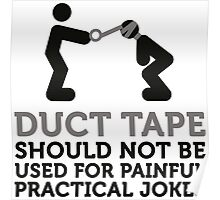 Duct tape is not intended for practical jokes! Poster
