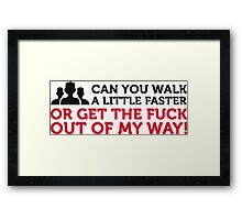 Go faster or get out of my way! Framed Print