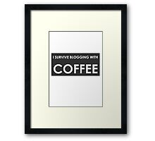 I SURVIVE BLOGGING WITH COFFEE Framed Print
