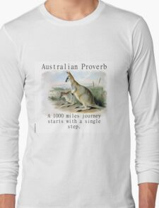 A Thousand Miles Journey - Australian Proverb Long Sleeve T-Shirt