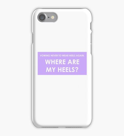 WHERE ARE MY HEELS? iPhone Case/Skin