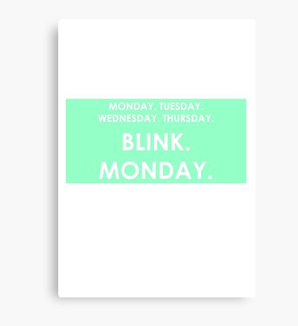 FRIDAY - BLINK - MONDAY Canvas Print