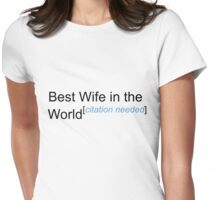 Best Wife in the World - Citation Needed! Womens Fitted T-Shirt