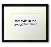 Best Wife in the World - Citation Needed! Framed Print