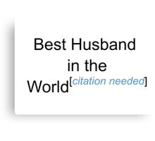 Best Husband in the World - Citation Needed! Canvas Print