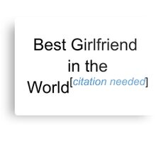 Best Girlfriend in the World - Citation Needed! Metal Print