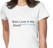 Best Lover in the World - Citation Needed! Womens Fitted T-Shirt