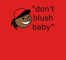 Don't Blush Baby Design Unisex T-Shirt