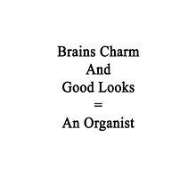 Brains Charm And Good Looks = An Organist  by supernova23