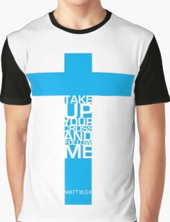 Take up your cross Graphic T-Shirt