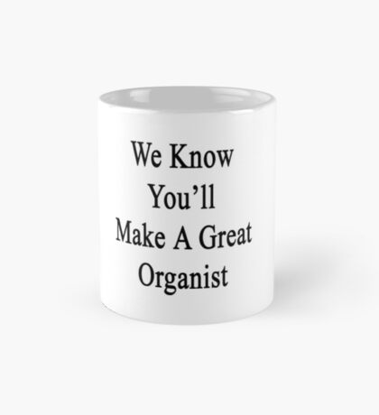 We Know You'll Make A Great Organist  Mug