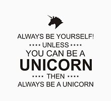 Always be yourself unless you can be a unicorn then always be a unicorn - black ink Women's Relaxed Fit T-Shirt
