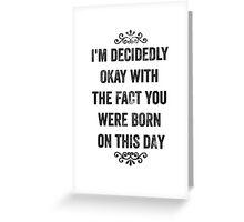 I'm Decidedly Okay Snarky Birthday Card Greeting Card