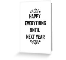 Happy Everything Until Next Year Snarky Card Greeting Card