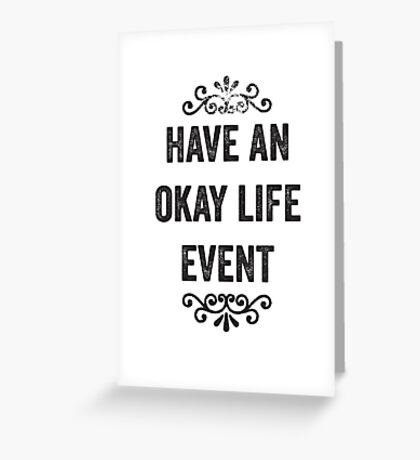 Have An Okay Life Event Snarky Card Greeting Card