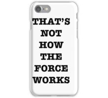 That's Not How The Force Works iPhone Case/Skin