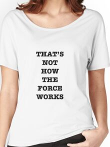 That's Not How The Force Works Women's Relaxed Fit T-Shirt