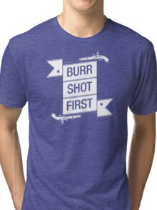 Burr Shot First (Black) Tri-blend T-Shirt