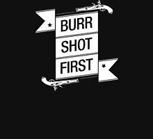 Burr Shot First (Black) Unisex T-Shirt