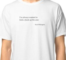 A great Karl Pilkington quote Classic T-Shirt