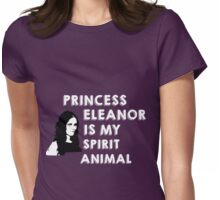 Princess Eleanor is my spirit animal Womens Fitted T-Shirt