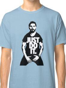 Just Do It - Shia Labeouf Classic T-Shirt