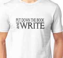 PUT DOWN THE BOOK and WRITE (White) Unisex T-Shirt