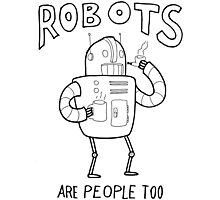 Robots are People Too- Black and White Cartoon Beauty and Powerful Message Photographic Print