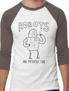 Robots are People Too- Black and White Cartoon Beauty and Powerful Message Men's Baseball ¾ T-Shirt