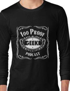 100 Proof Geek Podcast  Long Sleeve T-Shirt