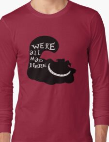 We're All Mad Here Long Sleeve T-Shirt