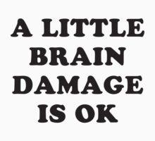 A little brain damage is ok by byzmo