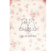 I love you beary much Photographic Print