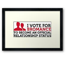 I am voting for Bromance Framed Print
