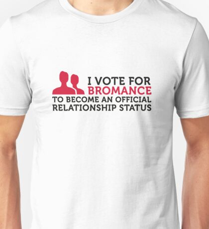 I am voting for Bromance Unisex T-Shirt