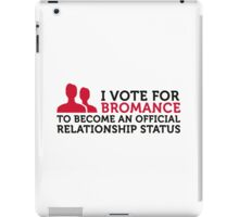 I am voting for Bromance iPad Case/Skin