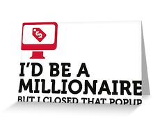 I could be a billionaire. But ... Greeting Card