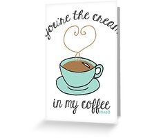 Cream in my Coffee Greeting Card