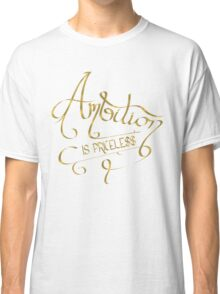 Ambition Is Priceless (Gold) Classic T-Shirt