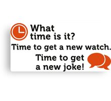 Time for a new joke! Canvas Print