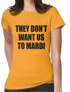They Don't Want Us to Mardi T-Shirt