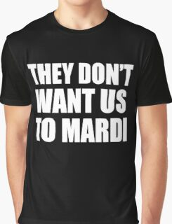 They Don't Want Us To Mardi- White Graphic T-Shirt