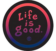 Life is Good Gradient by ymadison0160
