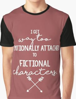 I Get Way too Emotionally Attached to Fictional Characters Graphic T-Shirt