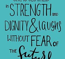 She Is Clothed In Strength And Dignity And Laughs Without Fear Of The Future by Katie Thomas