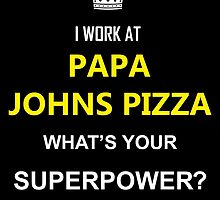 I WORK AT PAPA JOHNS PIZZA WHAT'S YOUR SUPERPOWER? by comelyarts