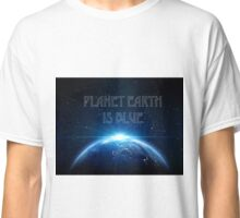 PLANET EARTH IS BLUE  Classic T-Shirt