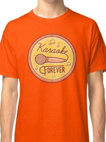 Karaoke Forever Classic T-Shirt