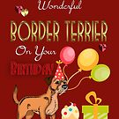 Birthday Card For Your Border Terrier Dog by Moonlake