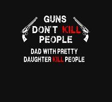 gun don't kill peolpe - dad with pretty daughter kill people Unisex T-Shirt